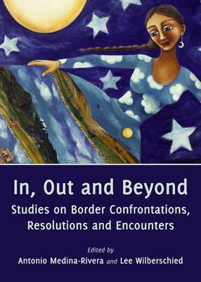 In, Out and Beyond: Studies on Border Confrontations, Resolutions and Encounters
