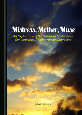Mistress, Mother, Muse: An Exploration of the Female in Modern and Contemporary Mediterranean Literature