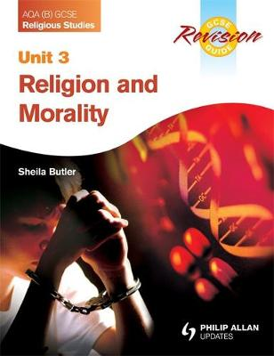AQA (B) GCSE Religious Studies Revision Guide Unit 3: Religion and Morality