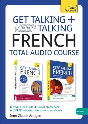 Get Talking and Keep Talking French Total Audio Course: (Audio pack) The essential short course for speaking and understanding with confidence