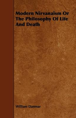 Modern Nirvanaism Or The Philosophy Of Life And Death