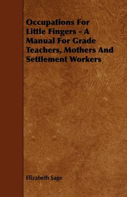 Occupations For Little Fingers - A Manual For Grade Teachers, Mothers And Settlement Workers