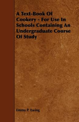A Text-Book Of Cookery - For Use In Schools Containing An Undergraduate Course Of Study