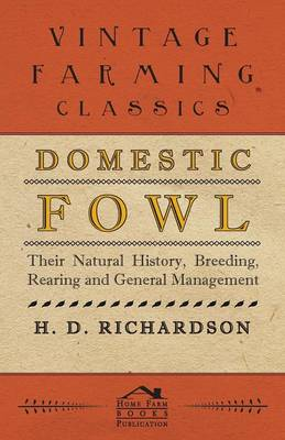 Domestic Fowl - Their Natural History, Breeding, Rearing And General Management
