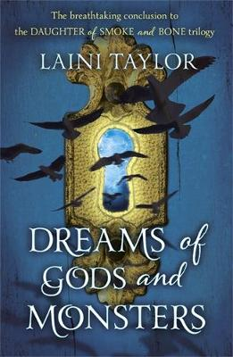 Dreams of Gods and Monsters: The Sunday Times Bestseller. Daughter of Smoke and Bone Trilogy Book 3