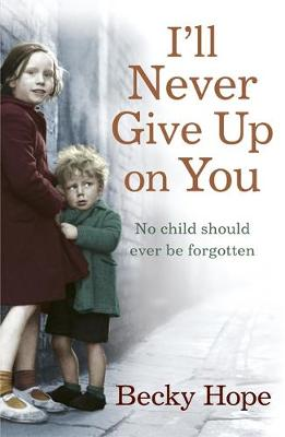 I'll Never Give Up on You: No child should ever be forgotten