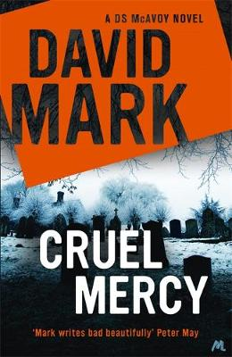Cruel Mercy: The 6th DS McAvoy Novel from the Richard & Judy bestselling author