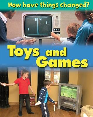 How Have Things Changed: Toys and Games