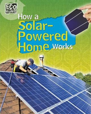Eco Works: How a Solar-Powered Home Works