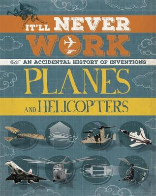 It'll Never Work: Planes and Helicopters: An Accidental History of Inventions