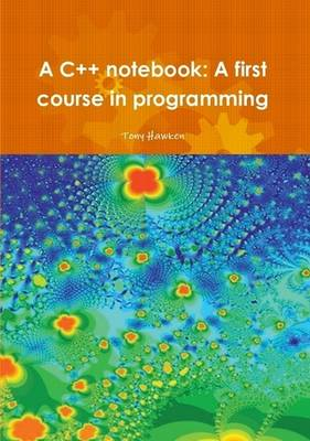 A C++ Notebook: A First Course in Programming