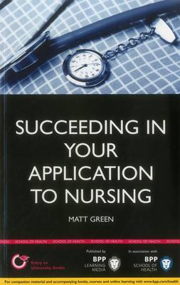 Succeeding in your Application to Nursing: How to prepare the perfect UCAS Personal Statement (Includes 25 Nursing Personal Statement Examples): Study Text