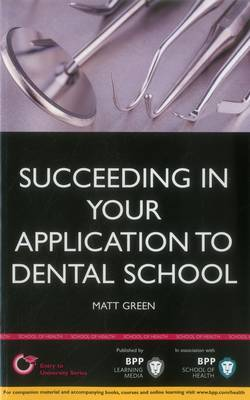 Succeeding in Your Dental School Application: How to Prepare the Perfect UCAS Personal Statement (Includes 30 Dentistry Personal Statement Examples): Study Text