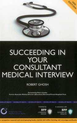 Succeeding in Your Consultant Medical Interview: A Comprehensive Guide to Interview Question Topics and NHS Issues: Study Text