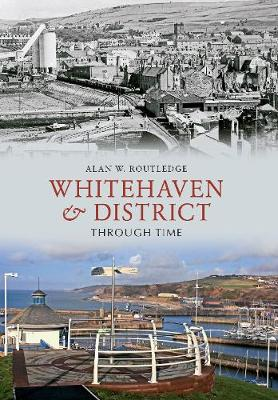 Whitehaven & District Through Time