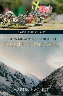 Raise the Clans: The Wargamer's Guide to the Jacobite Britain