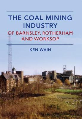 The Coal Mining Industry in Barnsley, Rotherham and Worksop