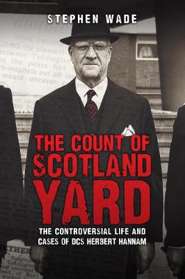 The Count of Scotland Yard: The Controversial Life and Cases of DCS Herbert Hannam