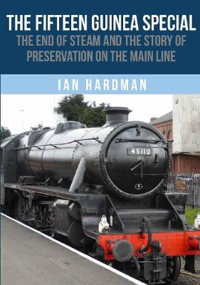 The Fifteen Guinea Special: The End of Steam and the Story of Preservation on the Mainline
