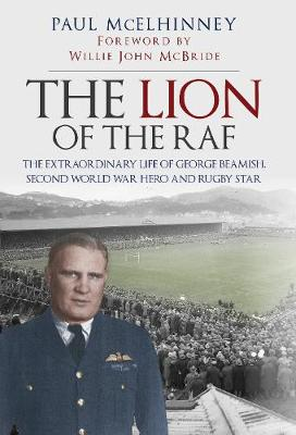 The Lion of the RAF: The Extraordinary Life of George Beamish, Second World War Hero and Rugby Star