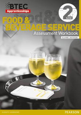 BTEC Apprenticeship Assessment Workbook Hospitality and Catering Level 2 Food and Beverage Service