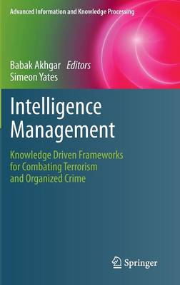 Intelligence Management: Knowledge Driven Frameworks for Combating Terrorism and Organized Crime