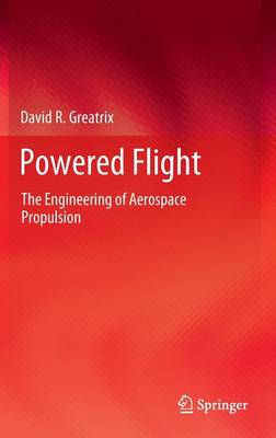 Powered Flight: The Engineering of Aerospace Propulsion
