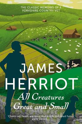 All Creatures Great and Small: The Classic Memoirs of a Yorkshire Country Vet