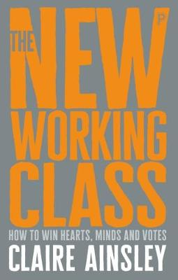 The new working class: How to win hearts, minds and votes
