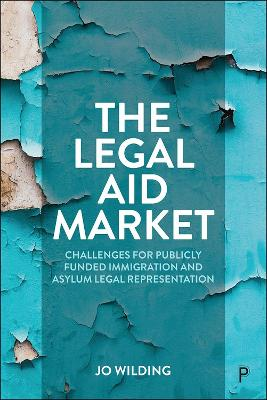 The Legal Aid Market: Challenges for Publicly Funded Immigration and Asylum Legal Representation