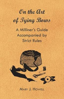 On the Art of Tying Bows - A Milliner's Guide Accompanied by Strict Rules