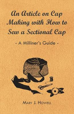 An Article on Cap Making with How to Sew a Sectional Cap - A Milliner's Guide