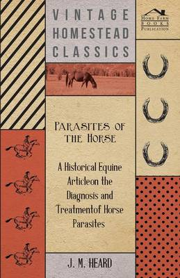 Parasites of the Horse - A Historical Equine Article on the Diagnosis and Treatment of Horse Parasites