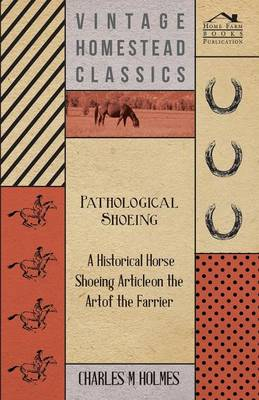 Pathological Shoeing - A Historical Horse Shoeing Article on the Art of the Farrier