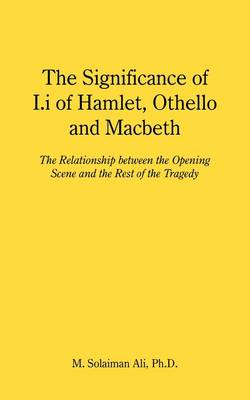 The Significance of I.I of Hamlet, Othello and Macbeth: The Relationship Between the Opening Scene and the Rest of the Tragedy