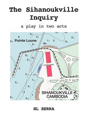 The Sihanoukville Inquiry: A Play in Two Acts