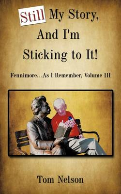 Still My Story, And I'm Sticking to It!: Fennimore...As I Remember, Volume III