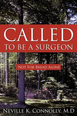 Called to be A Surgeon: Not For Bread Alone