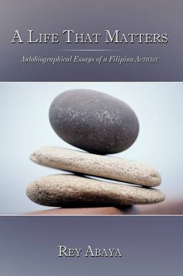 A Life That Matters: Autobiographical Essays of a Filipino Activist