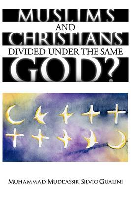 Muslims and Christians Divided Under the Same God?