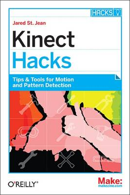 Kinect Hacks: Creative Coding Techniques for Motion and Pattern Detection