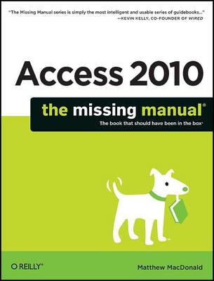 Access 2010: The Missing Manual: The Book That Should Have Been in the Box