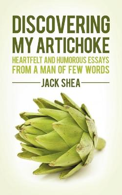 Discovering My Artichoke: Heartfelt and Humorous Essays from a Man of Few Words