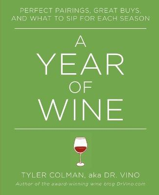 A Year of Wine: Perfect Pairings, Great Buys, and What to Sip for
