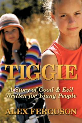 Tiggie: A Story of Good & Evil Written for Young People
