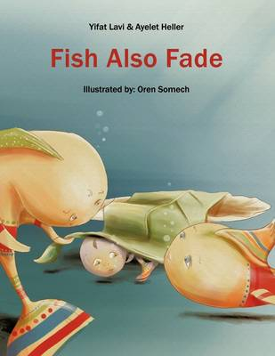 Fish Also Fade: Illustrated by: Oren Somech
