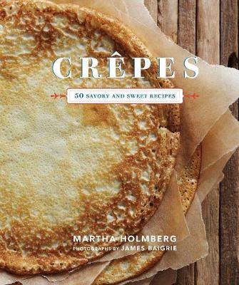 Crepes 50 Savory and Sweet Recipes
