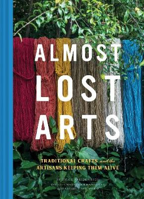 Almost Lost Arts: Traditional Crafts and the Artisans Keeping Them Alive