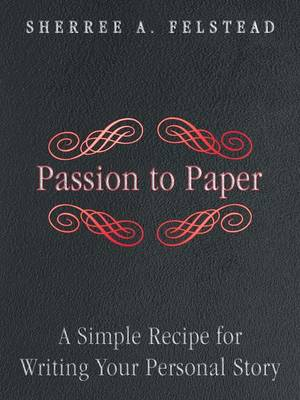 Passion to Paper: A Simple Recipe for Writing Your Personal Story