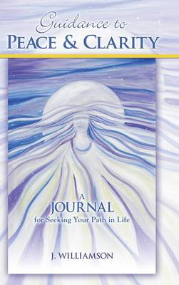 Guidance to Peace and Clarity: A Journal for Seeking Your Path in Life